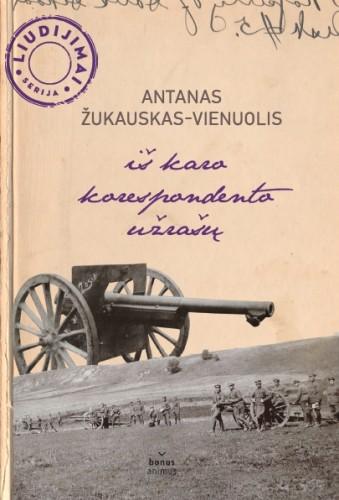 """Antanas Žukauskas-Vienuolis """"Iš karo korespondento užrašų"""""""