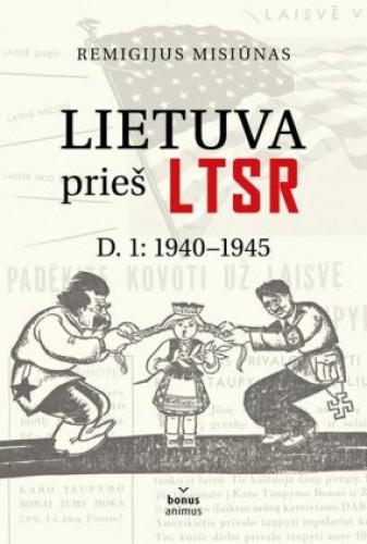 """Remigijus Misiūnas """"Lietuva prie LTSR, D.1 1940 - 1945"""""""